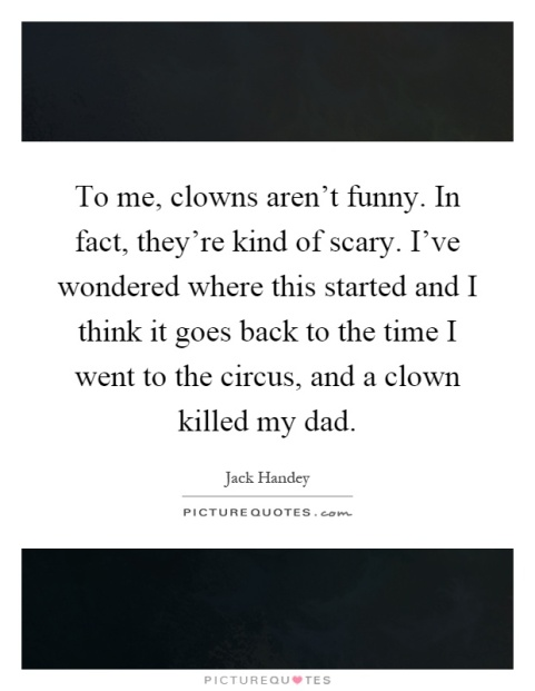 to-me-clowns-arent-funny-in-fact-theyre-kind-of-scary-ive-wondered-where-this-started-and-i-think-quote-1